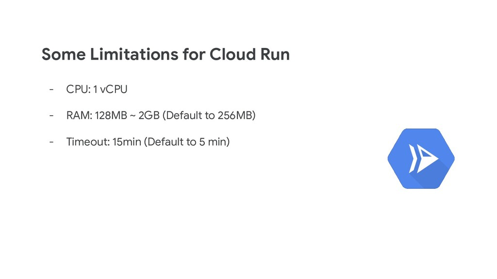 Some Limitations for Cloud Run - CPU: 1 vCPU - ...