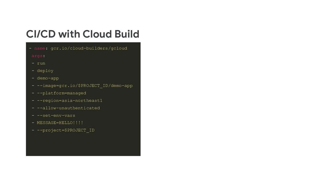 CI/CD with Cloud Build - name: gcr.io/cloud-bui...