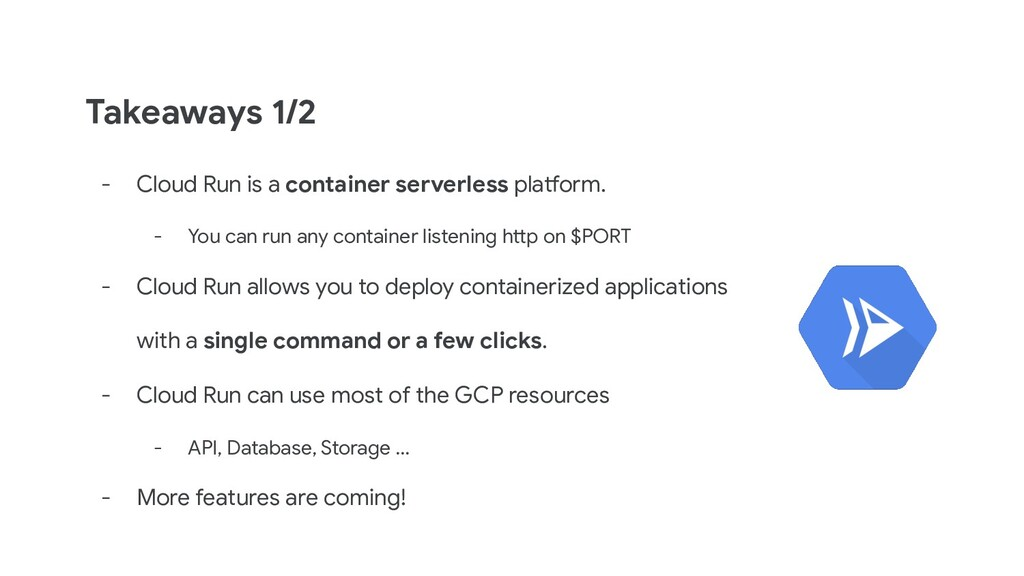 Takeaways 1/2 - Cloud Run is a container server...