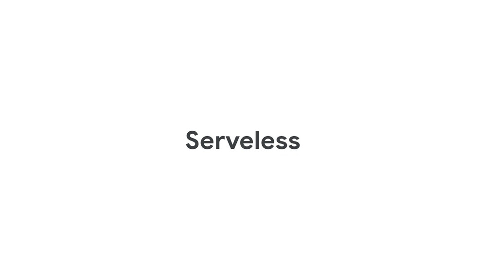 Serveless