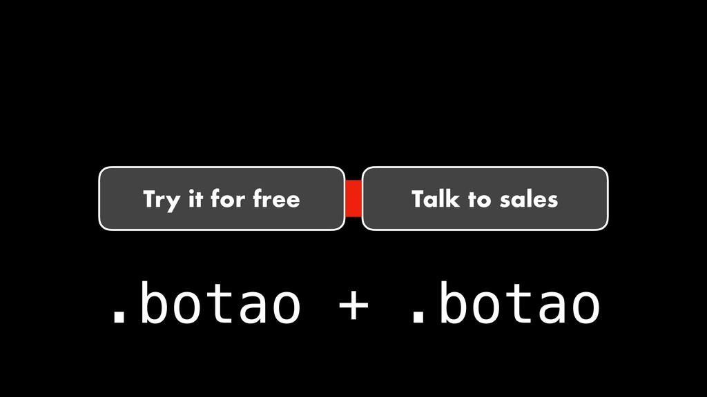 Try it for free Talk to sales .botao + .botao