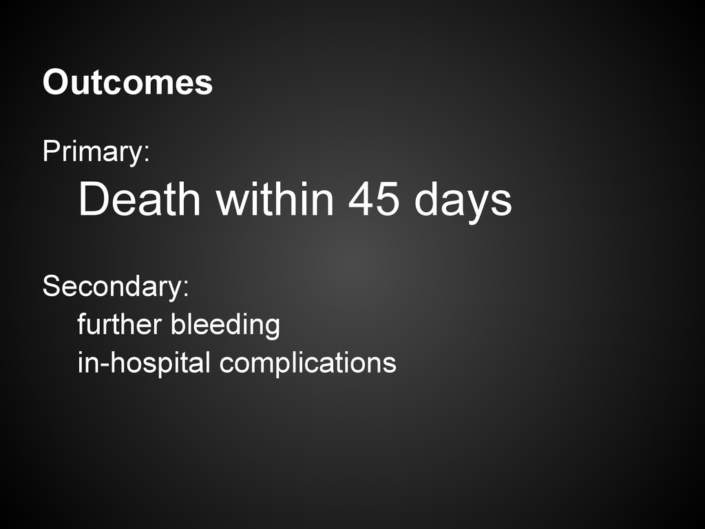 Outcomes Primary: Death within 45 days Secondar...