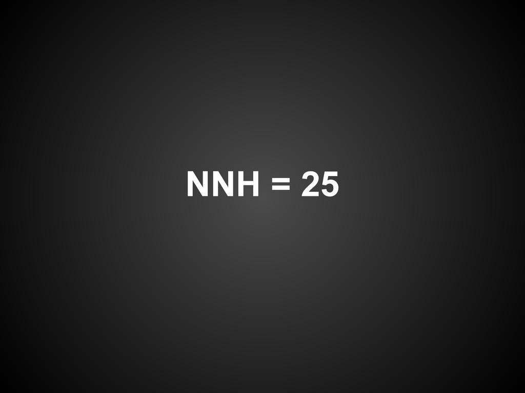 NNH = 25