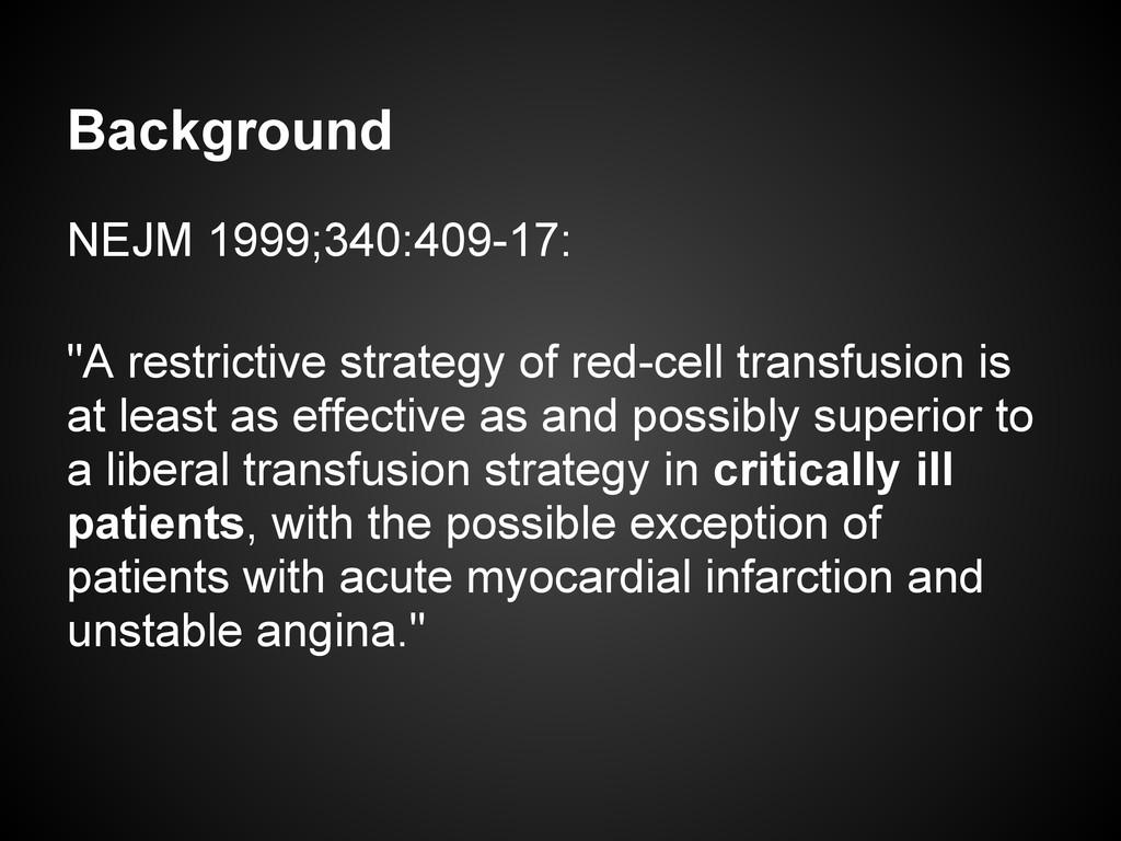 """Background NEJM 1999;340:409-17: """"A restrictive..."""