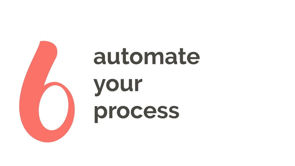 automate your process 6