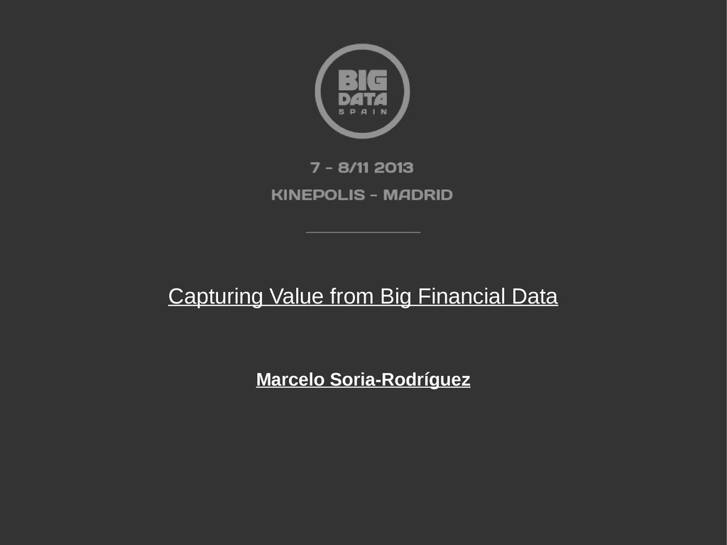 Capturing Value from Big Financial Data Marcelo...