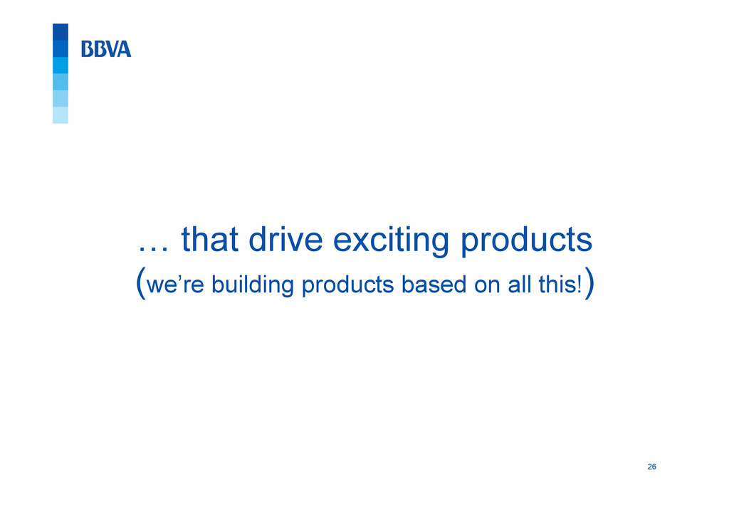 26 … that drive exciting products (we're buildi...