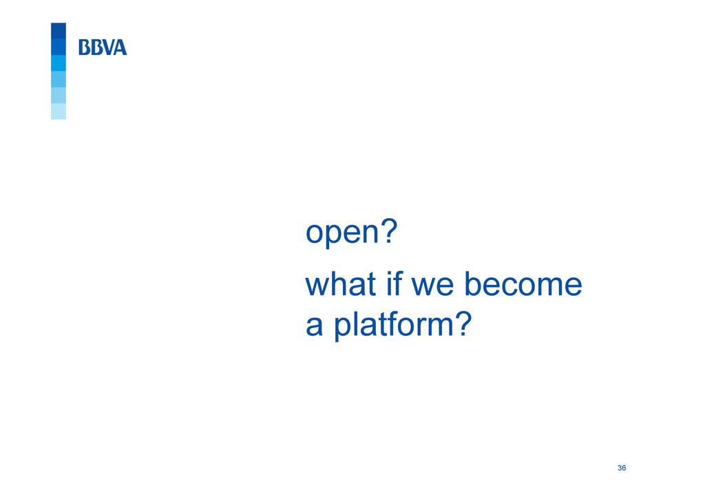36 open? what if we become a platform?