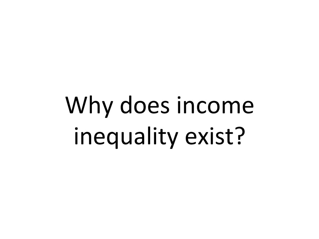 Why does income  inequality exist?...