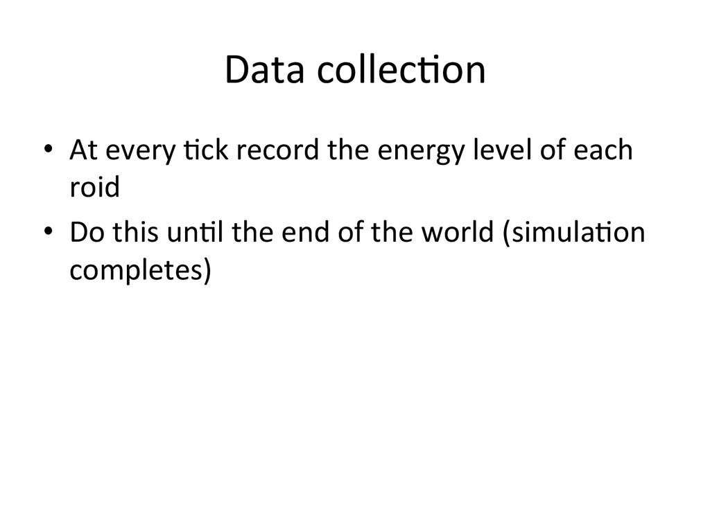 Data collec0on  • At every 0ck ...