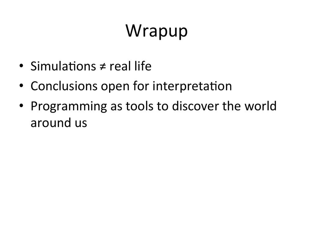 Wrapup  • Simula0ons ≠ real life...