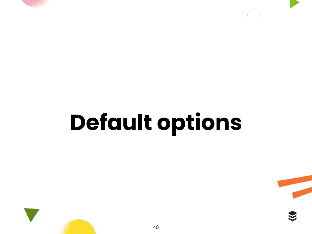 Default options