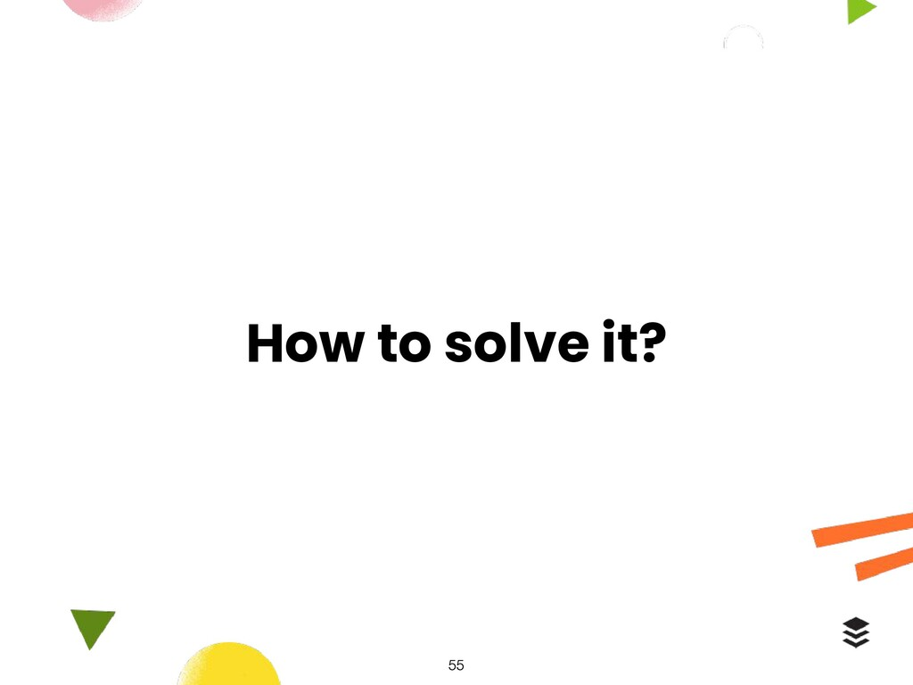How to solve it?