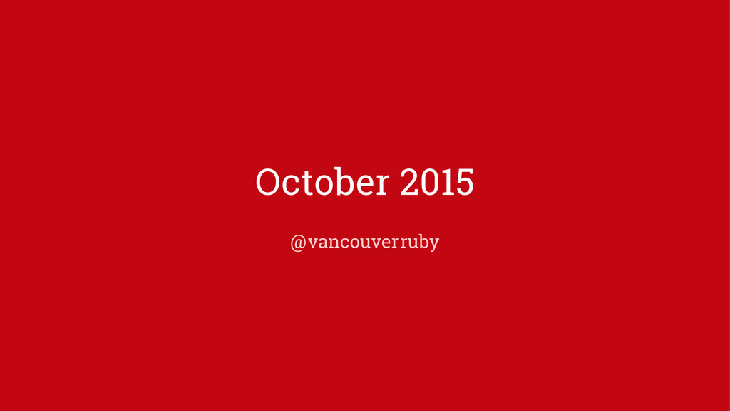 October 2015 @ vancouver ruby