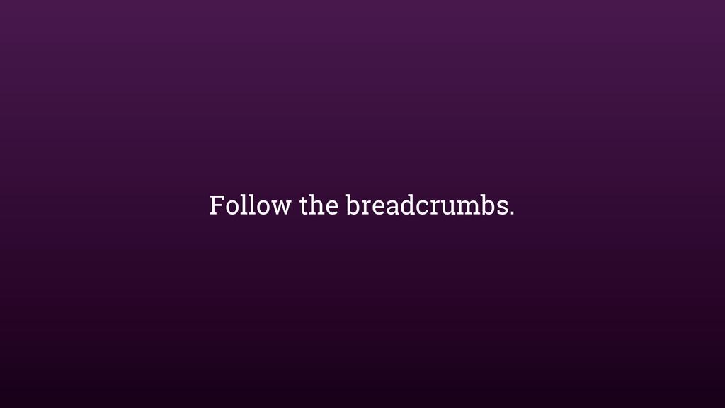 Follow the breadcrumbs.