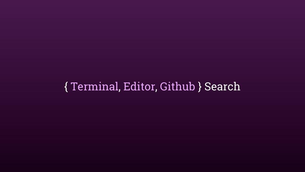 { Terminal, Editor, Github } Search