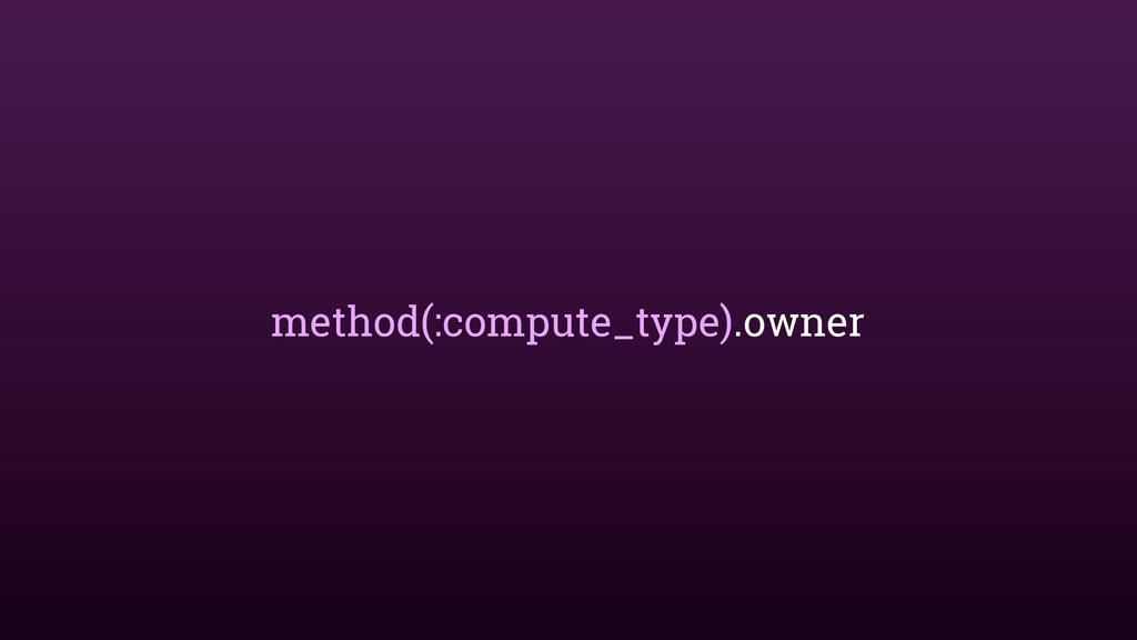 method(:compute_type).owner