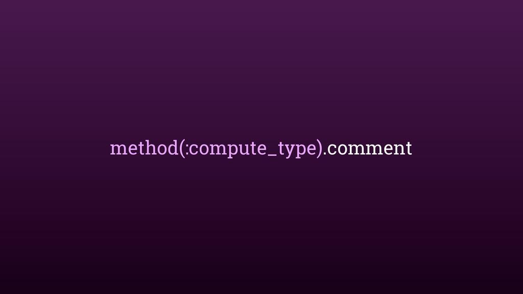 method(:compute_type).comment