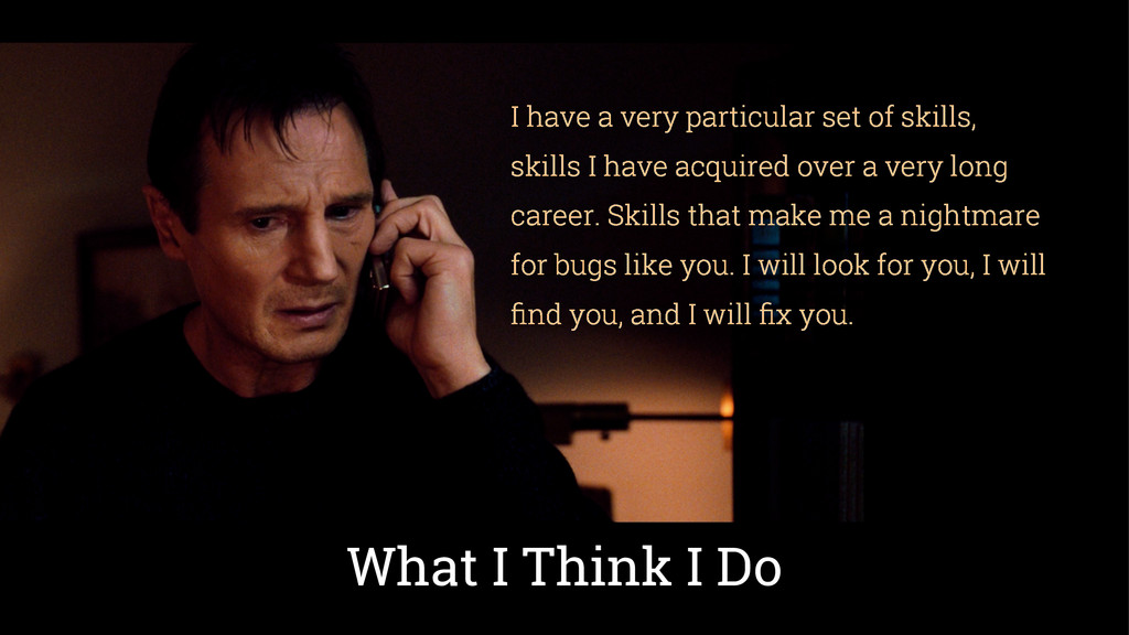 I have a very particular set of skills, skills ...
