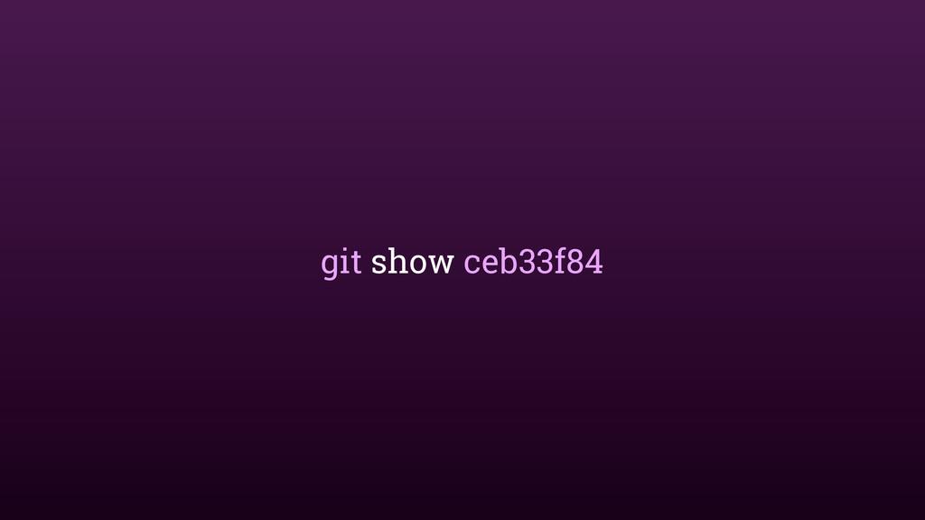 git show ceb33f84
