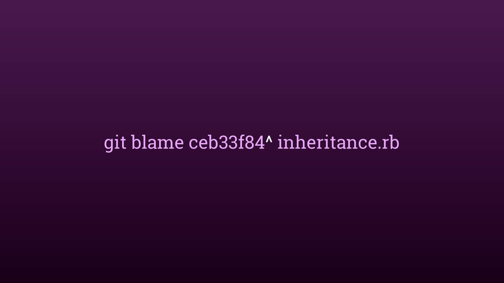 git blame ceb33f84^ inheritance.rb
