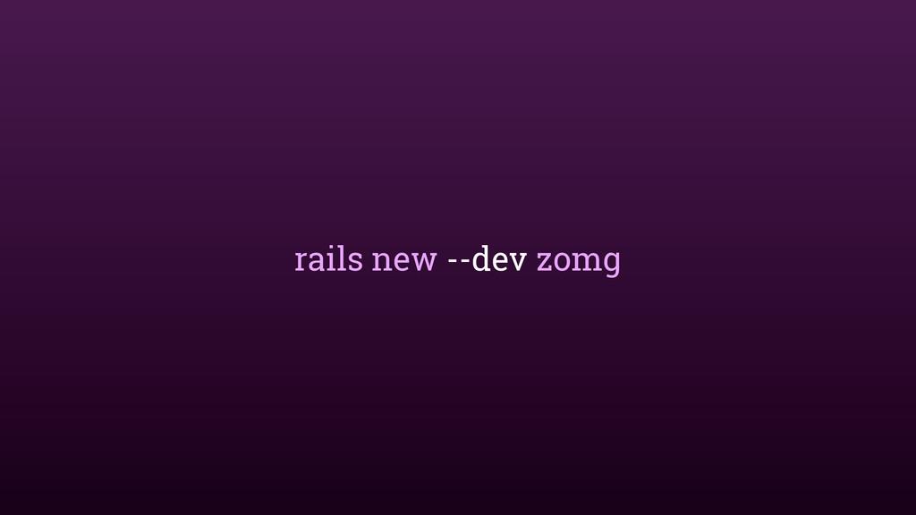 rails new --dev zomg