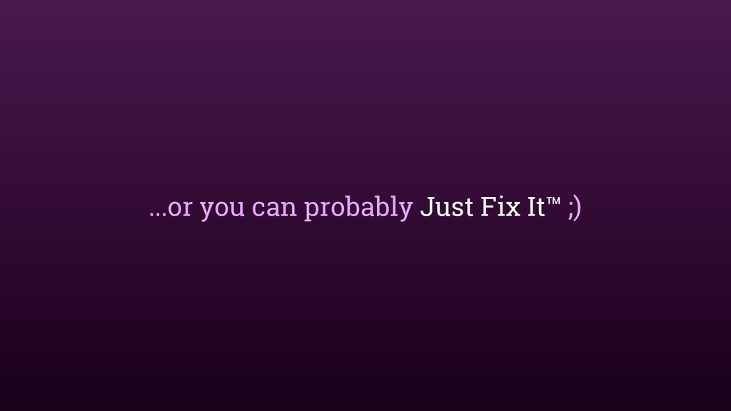 ...or you can probably Just Fix It™ ;)