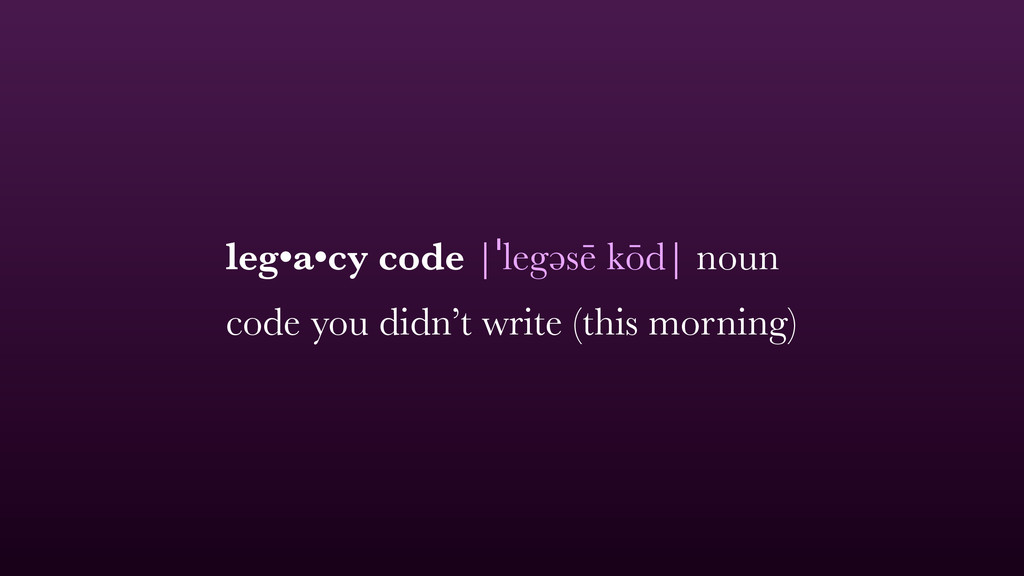 leg•a•cy code  ˈlegəsē kōd  noun code you didn'...