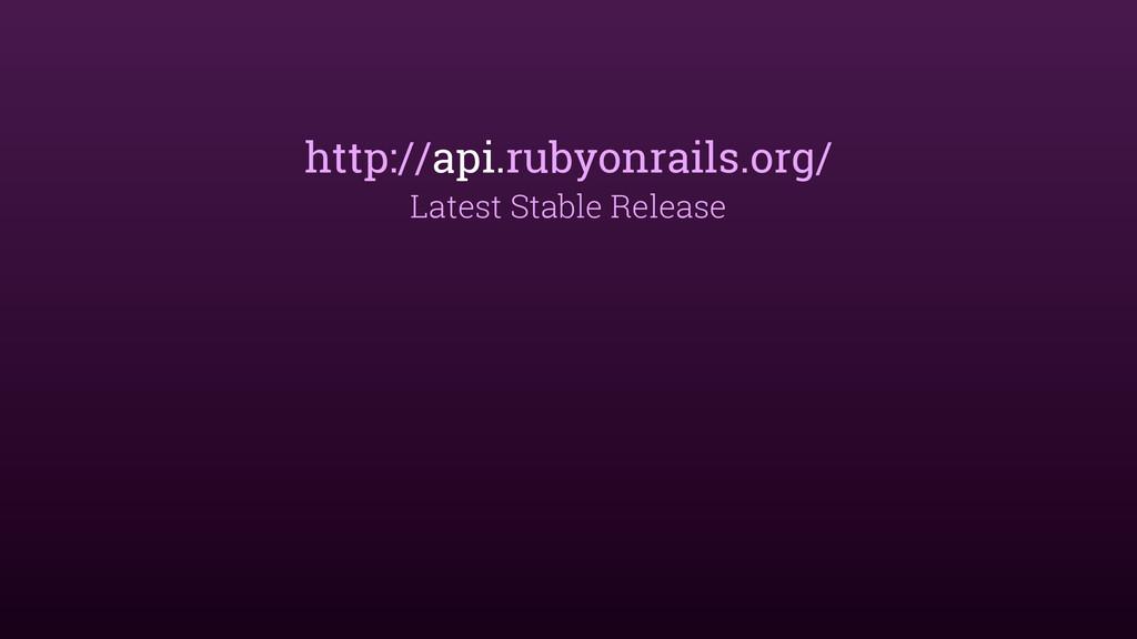 http://api.rubyonrails.org/ Latest Stable Relea...