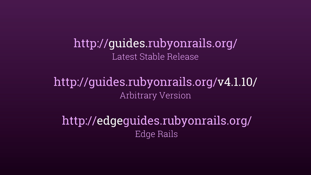http://guides.rubyonrails.org/ Latest Stable Re...