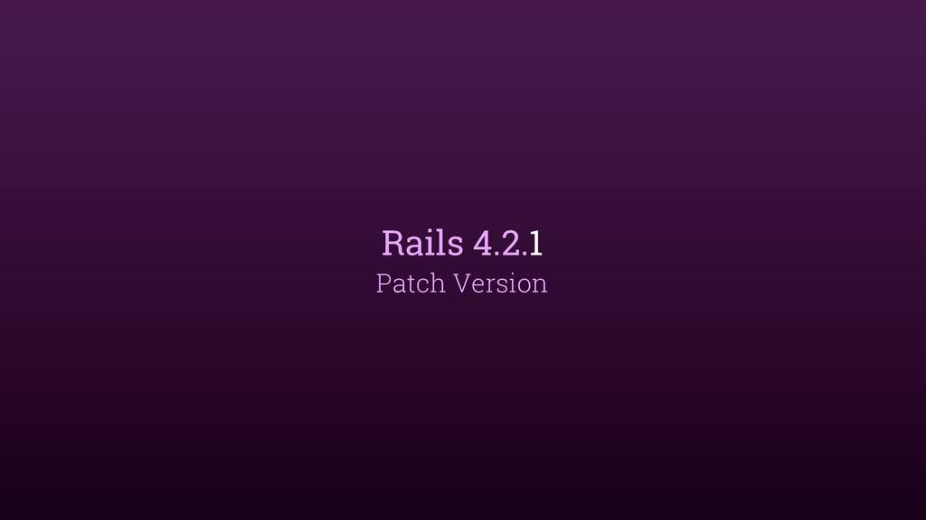 Rails 4.2.1 Patch Version