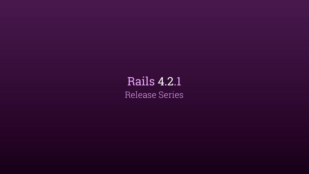 Rails 4.2.1 Release Series