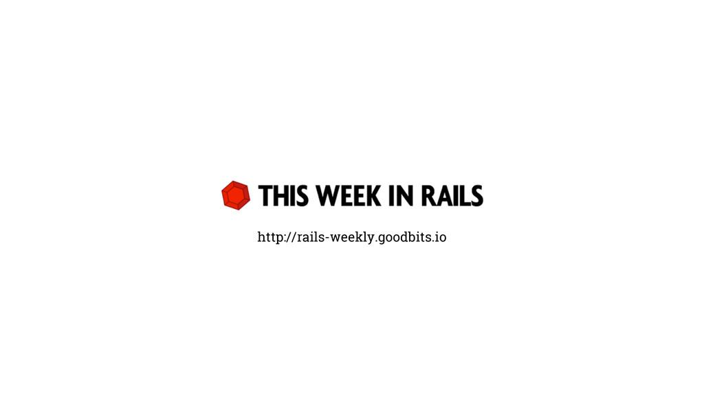 http://rails-weekly.goodbits.io