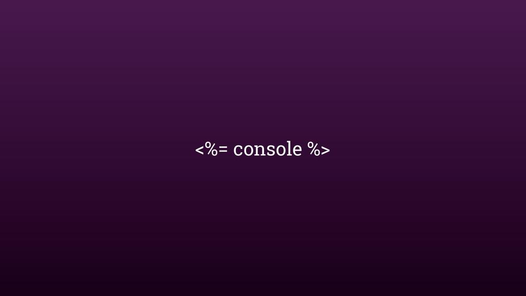 <%= console %>
