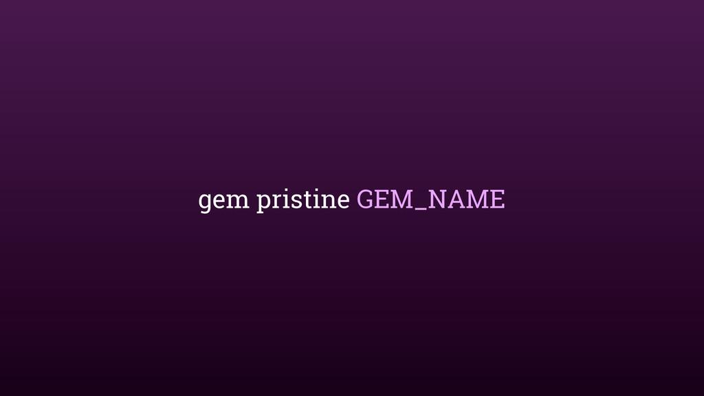 gem pristine GEM_NAME