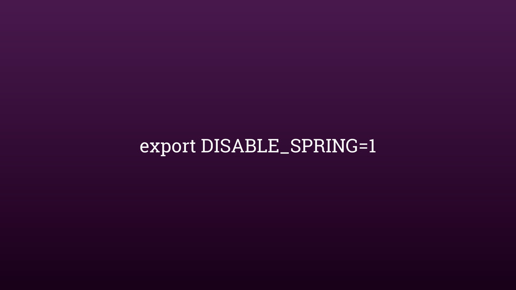 export DISABLE_SPRING=1