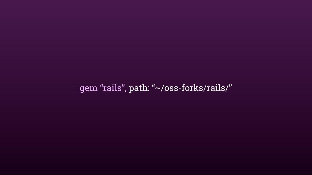 "gem ""rails"", path: ""~/oss-forks/rails/"""