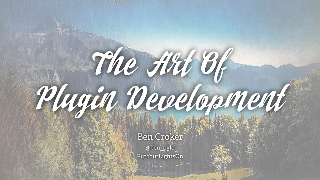 The Art Of Plugin Development Ben Croker @ben_p...