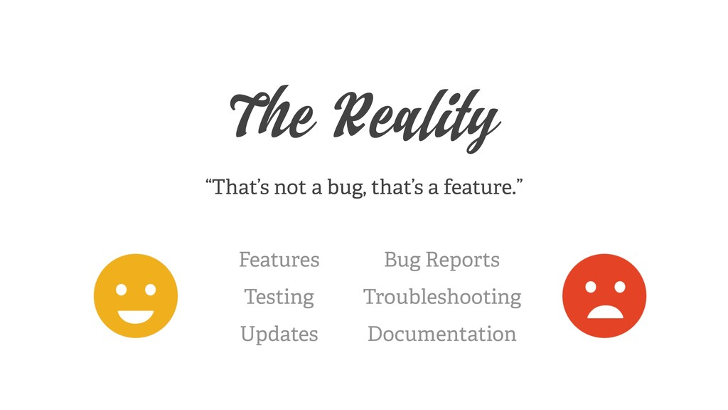 "The Reality ""That's not a bug, that's a feature..."