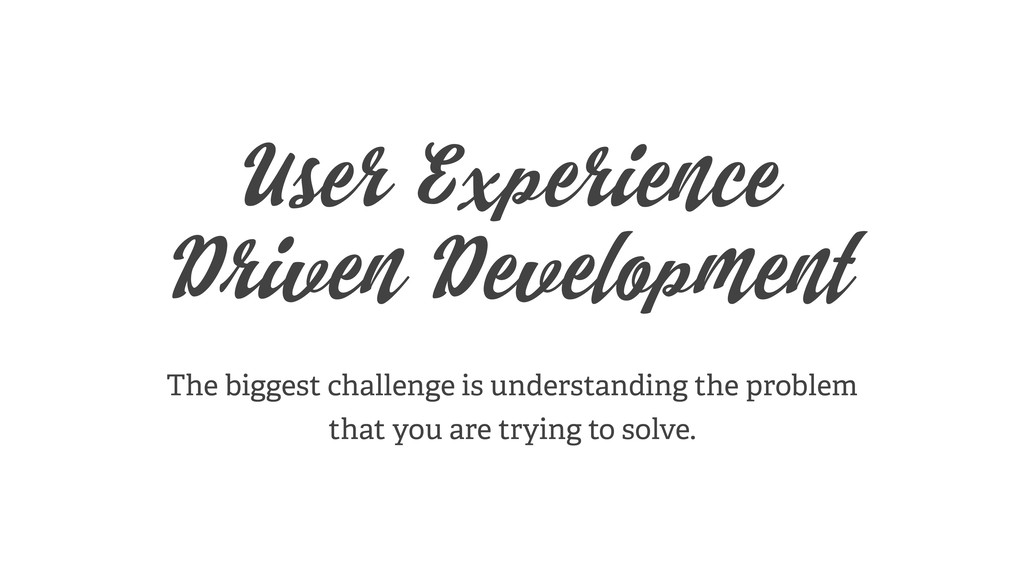 User Experience Driven Development The biggest ...