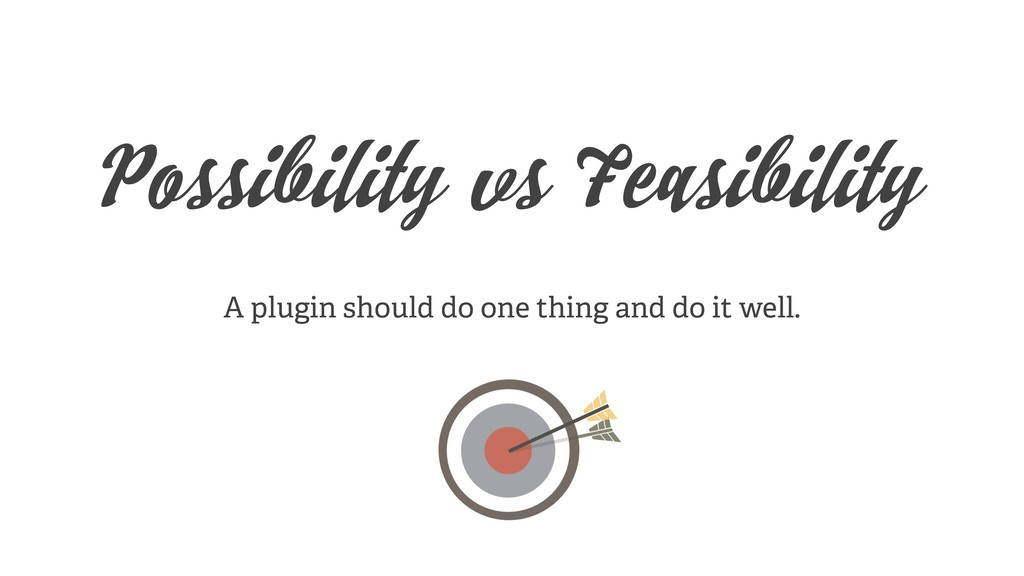 Possibility vs Feasibility A plugin should do o...