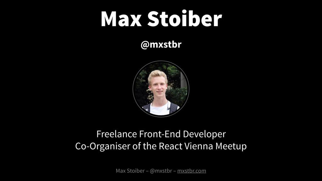 Max Stoiber Max Stoiber – @mxstbr – mxstbr.com ...