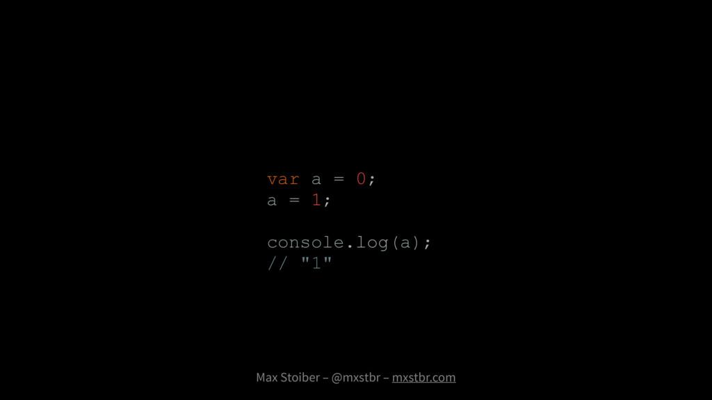 Max Stoiber – @mxstbr – mxstbr.com var a = 0; a...