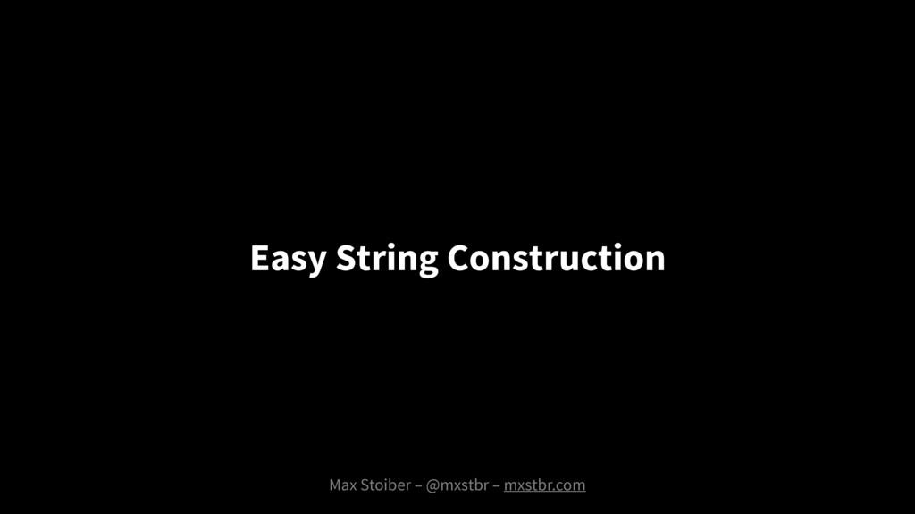 Max Stoiber – @mxstbr – mxstbr.com Easy String ...