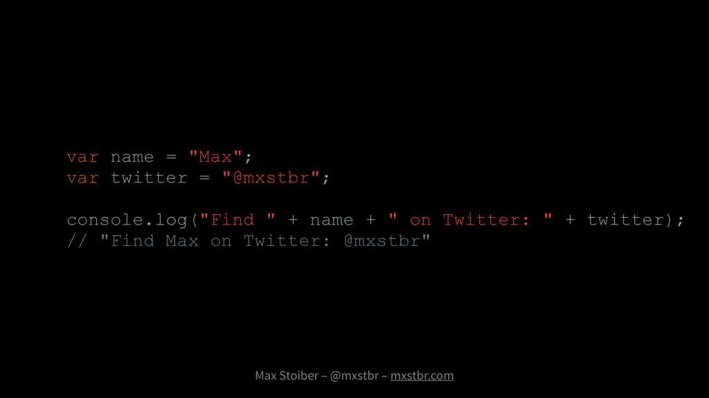 """Max Stoiber – @mxstbr – mxstbr.com var name = """"..."""