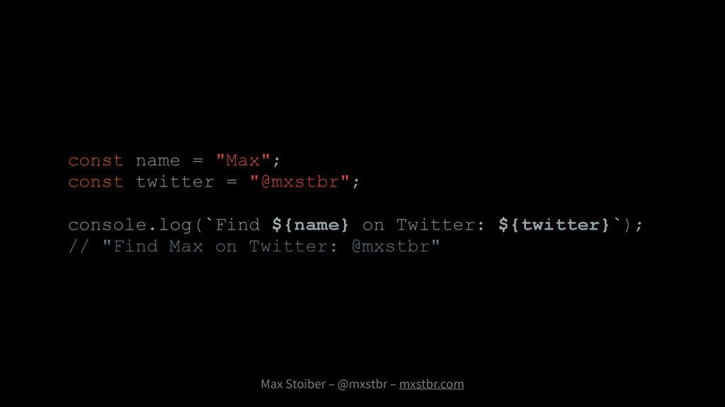 Max Stoiber – @mxstbr – mxstbr.com const name =...