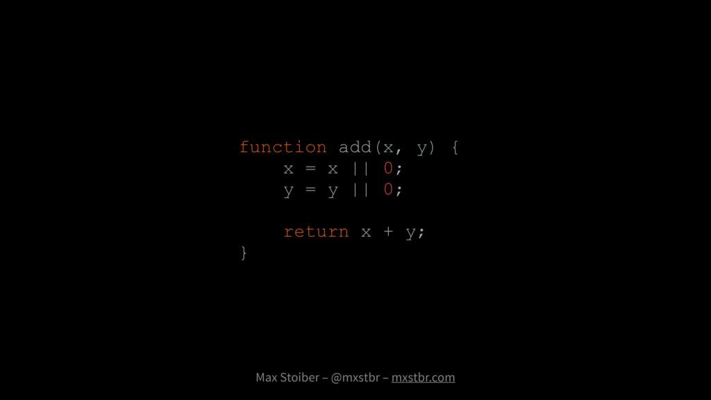 Max Stoiber – @mxstbr – mxstbr.com function add...