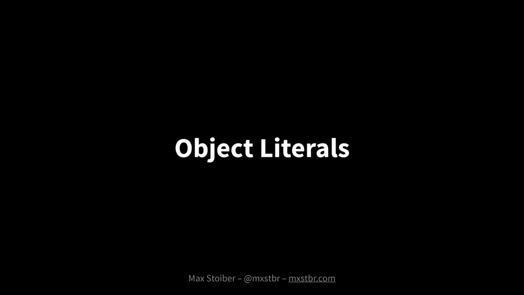 Max Stoiber – @mxstbr – mxstbr.com Object Liter...
