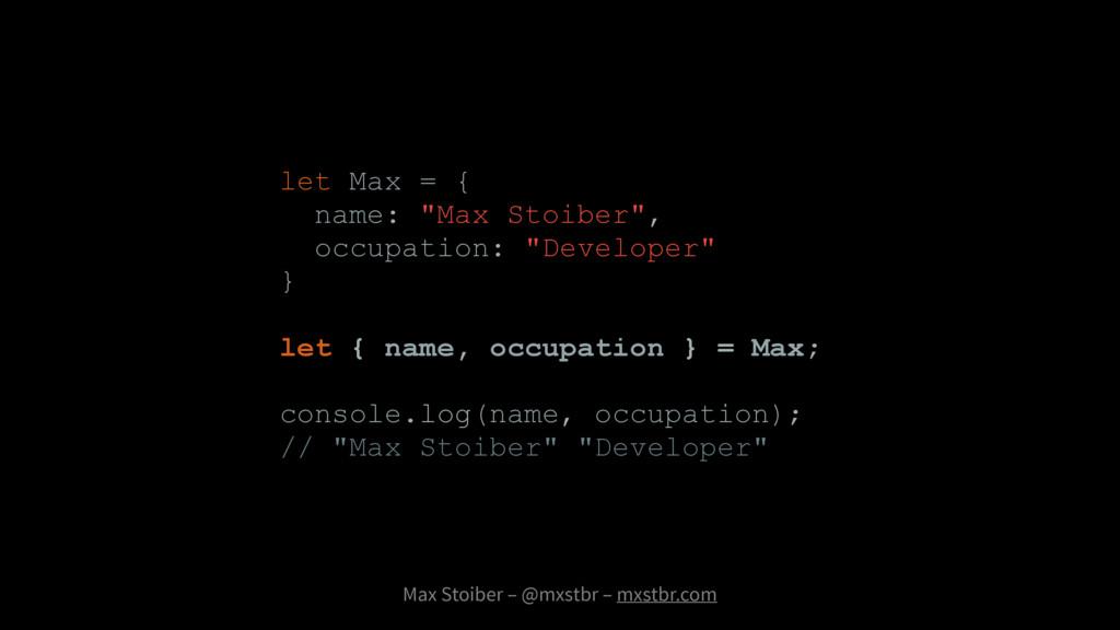Max Stoiber – @mxstbr – mxstbr.com let Max = { ...