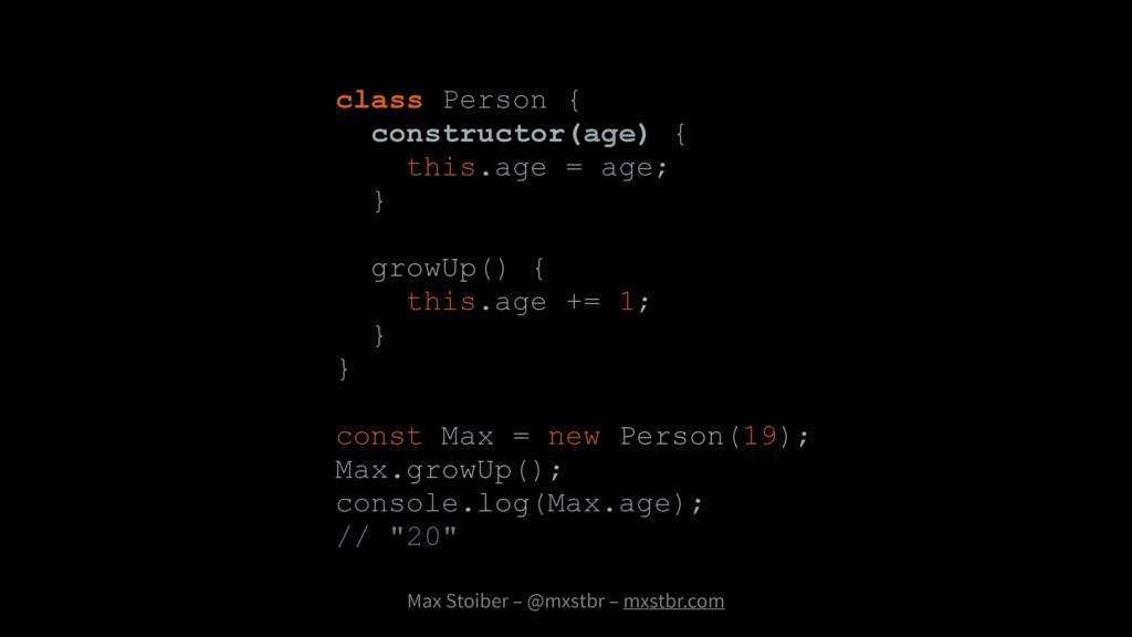 Max Stoiber – @mxstbr – mxstbr.com class Person...